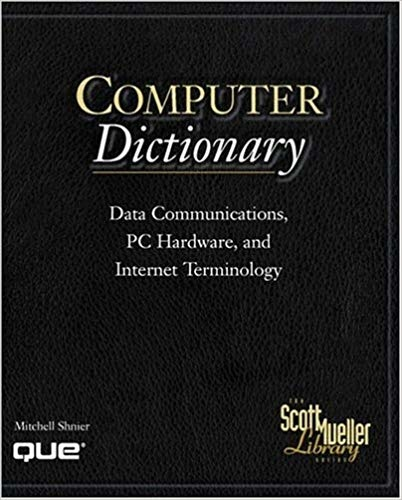 Computer Dictionary. Data Communications, PC Hardware, and Internet Terminology