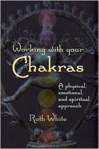 Working with your Chakras: A physical, emotional, and spiritual approach