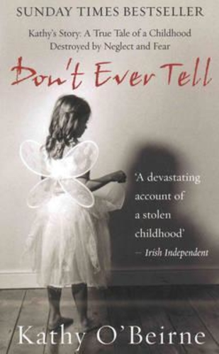 Don´t Ever Tell: Kathy's Story: A True Tale of a Childhood Destroyed by Neglect and Fear