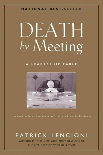 Death by Meeting. A Leadership Fable