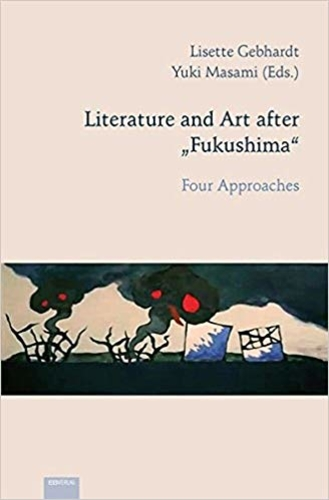 "Literature and Art after ""Fukushima"": Four Approaches"