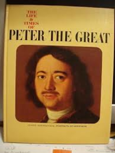 The Life and Times of Peter the Great