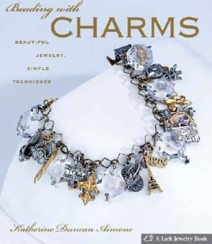 Beading with Charms : Beautiful Jewelry, Simple Techniques