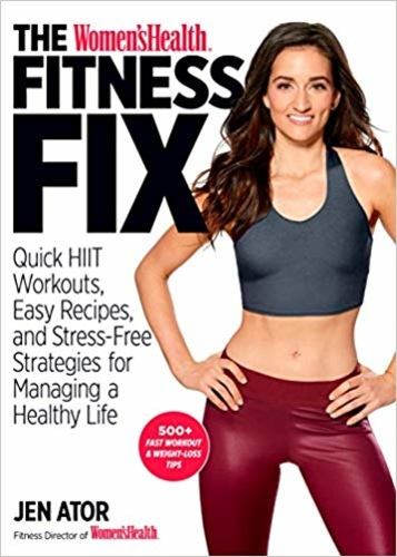The Women's Health Fitness Fix: Quick HIIT Workouts, Easy Recipes, & Stress-Free Strategies for Managing a Healthy Life
