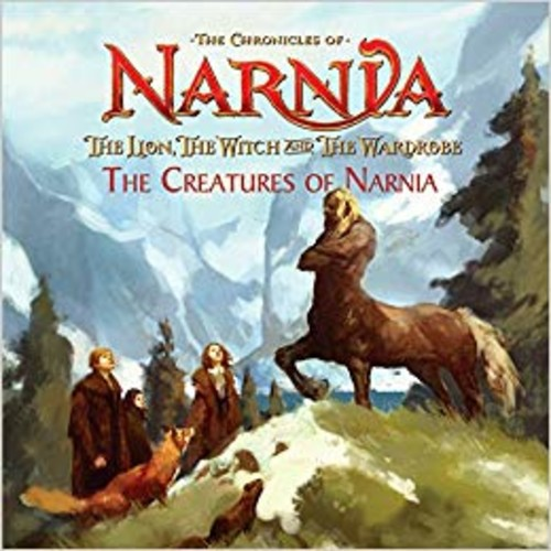 The Lion, the Witch and the Wardrobe: The Creatures of Narnia (Chronicles of Narnia)