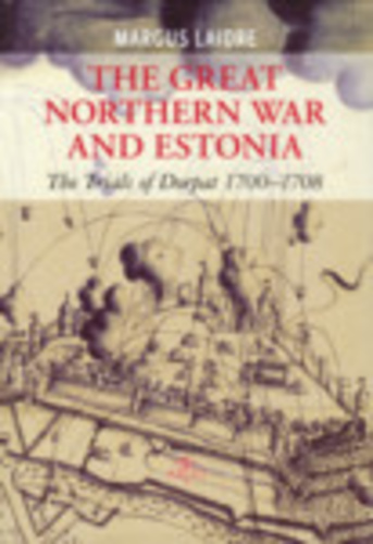 The Great Northern War and Estonia. The Trials of Dorpat 1700-1708.