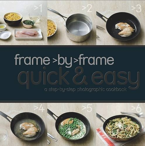 Frame by frame quick & easy the cookbook that shows you every step