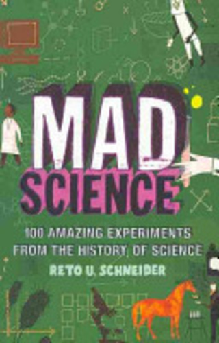 Mad Science: 100 amazing experiments from the history of science