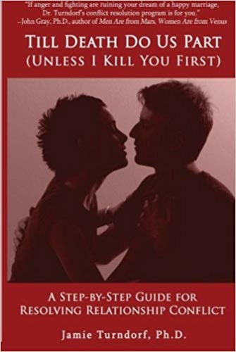 Till Death Do Us Part (Unless I Kill You First): A Step By Step Guide To Resolving Relationship Conflicts